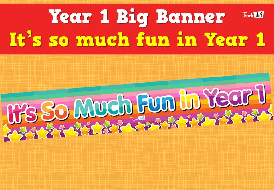 Year 1 Big Banner - It's so much fun in Year 1