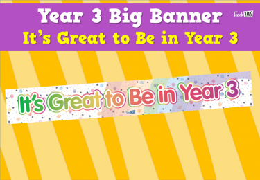 Year 3 Big Banner - It's Great to Be in Year 3