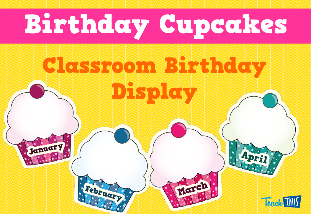 Free Classroom Decoration Resources ~ Birthday cupcakes printable teacher resources and